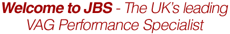Welcome to JBS - The UK's leading VAG Performance Specialist